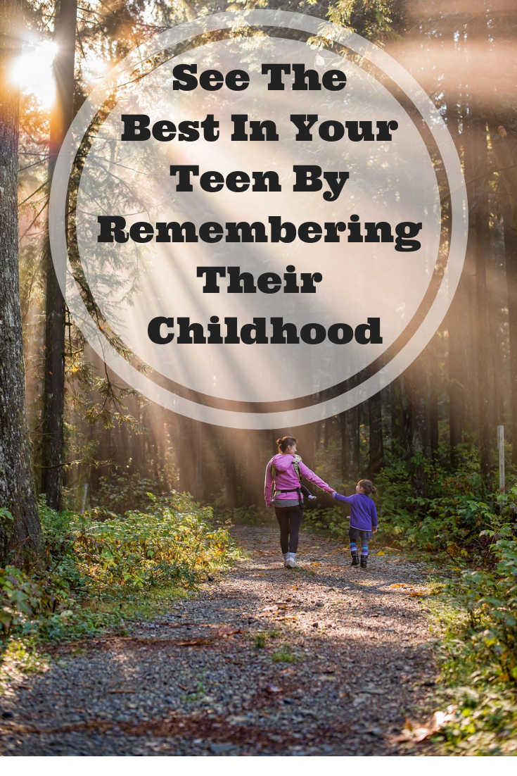 See The Best In Your Teen By Remembering Their Childhood